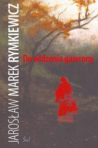 okładka Do widzenia gawrony, Książka   Jarosław Marek Rymkiewicz