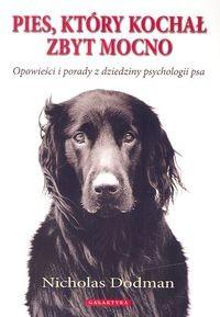 okładka Pies który kochał zbyt mocno Opowieści i porady z dziedziny psychologii psa, Książka | Dodman Nicholas