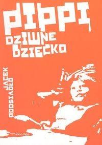 okładka Pippi, dziwne dziecko, Książka | Podsiadło Jacek