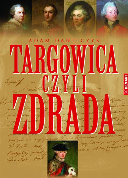 okładka Targowica czyli zdrada, Książka | Danilczyk Adam