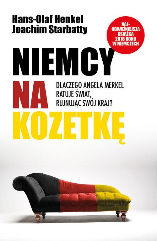 okładka Niemcy na kozetkę Dlaczego Angela Merkel ratuje świat rujnując swój kraj, Książka | Joachim  Starbatty, Hans-Olaf Henkel