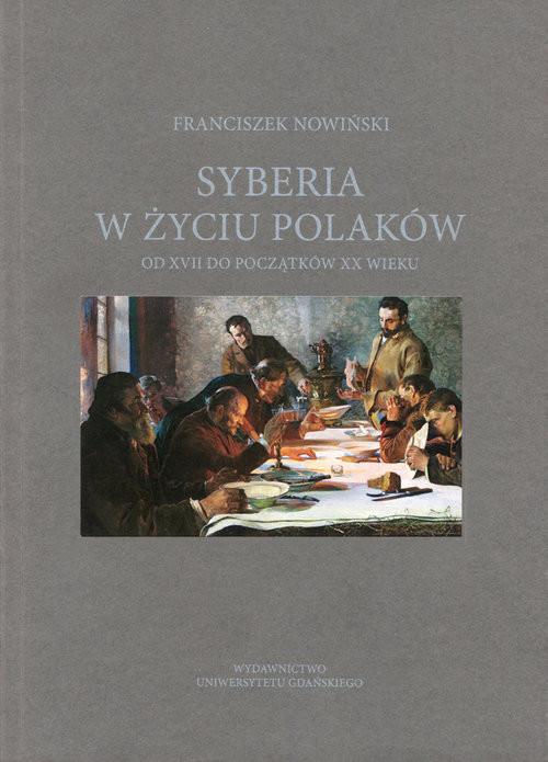 okładka Syberia w życiu Polaków od XVII do początków XX wieku, Książka | Nowiński Franciszek
