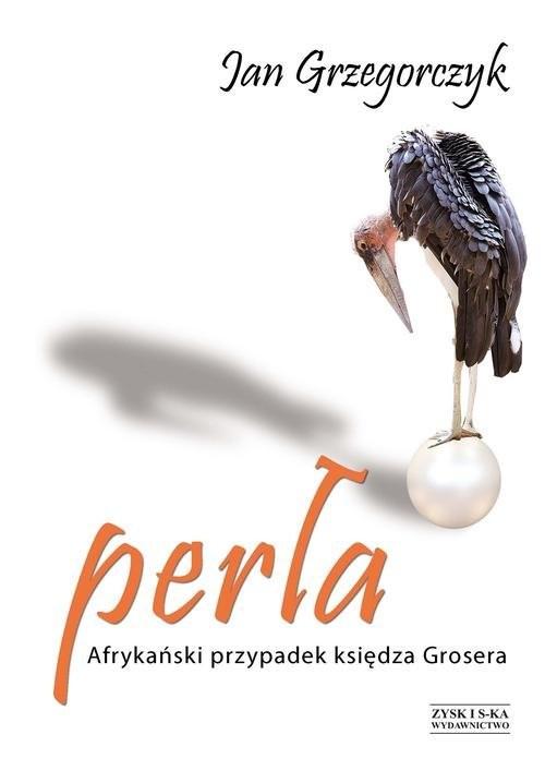 okładka Perła Afrykański przypadek księdza Grosera, Książka | Jan Grzegorczyk