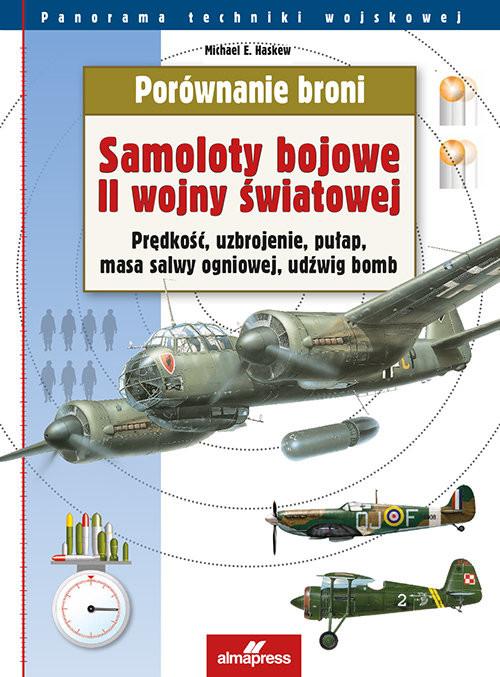 okładka Porównanie broni Samoloty II wojny światowej Prędkość, uzbrojenie, pułap, masa salwy ogniowej, udźwig bomb, Książka | Michael E. Haskew