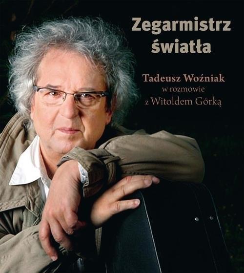 okładka Zegarmistrz Światła Tadeusz Woźniak w rozmowie z Witoldem Górką, Książka | Górka Witold