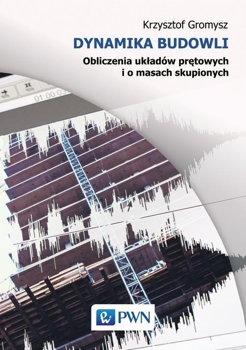 okładka Dynamika budowli Obliczenia układów prętowych oraz o masach skupionych, Książka | Gromysz Krzysztof