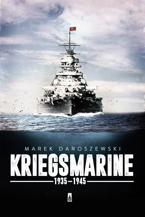 okładka Kriegsmarine 1935-1945książka |  | Marek Daroszewski