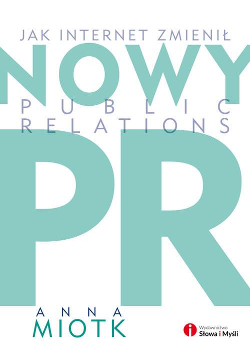 okładka Nowy PR Jak internet zmienił public relations, Książka | Miotk Anna