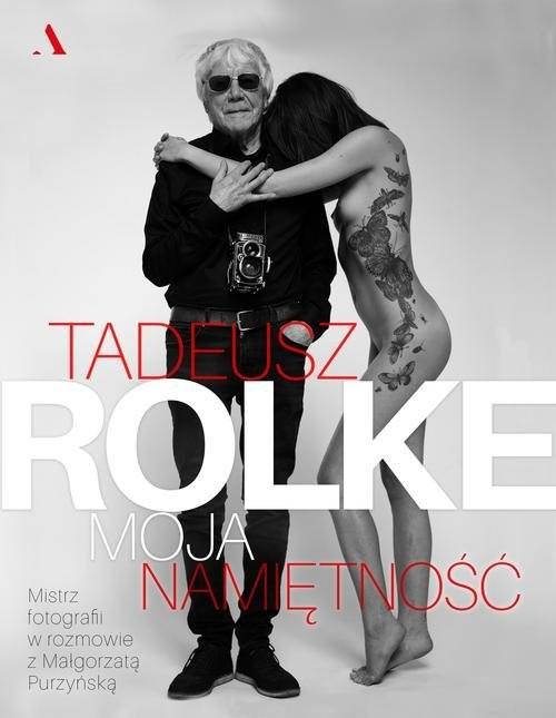okładka Tadeusz Rolke Moja namiętność, Książka | Purzyńska Małgorzata