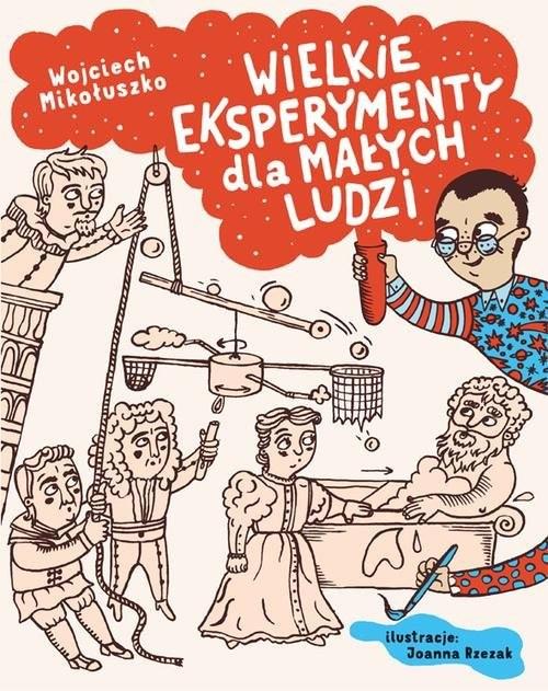 okładka Wielkie eksperymenty dla małych ludzi, Książka | Wojciech Mikołuszko, Joanna Rzezak