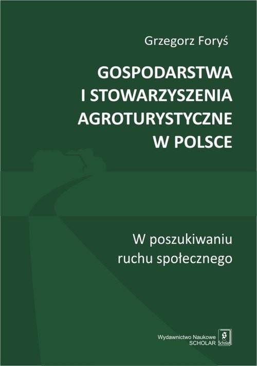 okładka Gospodarstwa i stowarzyszenia agroturystyczne w Polsce W poszukiwaniu ruchu społecznegoksiążka |  | Foryś Grzegorz