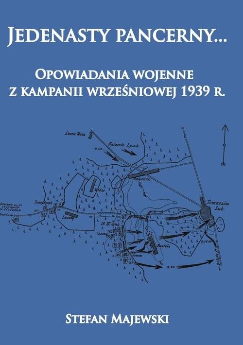 okładka Jedenasty pancerny...  Opowiadania wojenne z kampanii wrześniowej 1939 r., Książka | Stefan Majewski