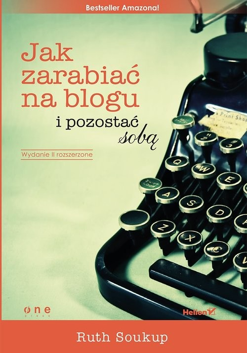 okładka Jak zarabiać na blogu i pozostać sobą, Książka   Soukup Ruth