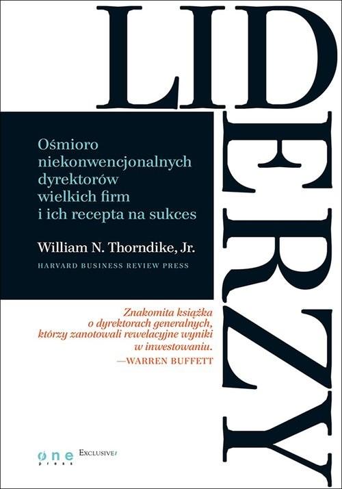 okładka Liderzy Ośmioro niekonwencjonalnych dyrektorów wielkich firm i ich recepta na sukces, Książka | William N. Jr. Thorndike