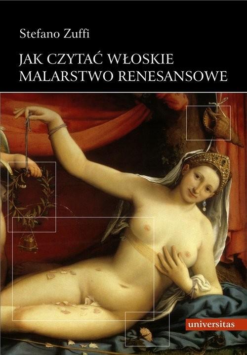 okładka Jak czytać włoskie malarstwo renesansowe, Książka   Zuffi Stefano