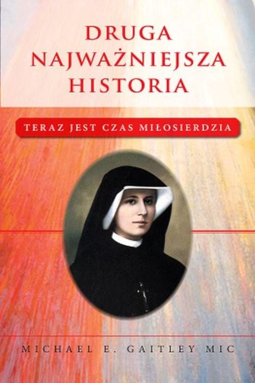 okładka Druga najważniejsza historia Teraz jest czas miłosierdzia, Książka | Michael E. Gaitley