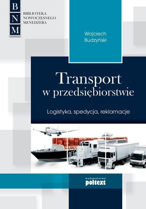 okładka Transport w przedsiębiorstwie Logistyka, spedycja, reklamacje, Książka | Wojciech Budzyński