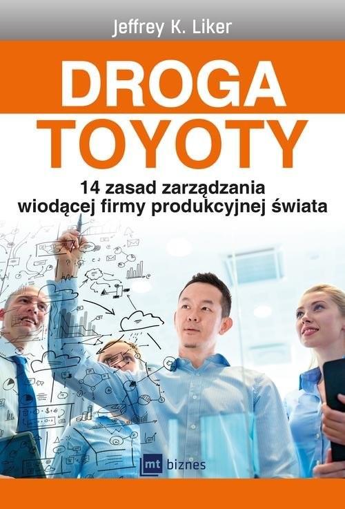 okładka Droga Toyoty 14 zasad zarządzania wiodącej firmy produkcyjnej świata, Książka   Jeffrey K. Liker