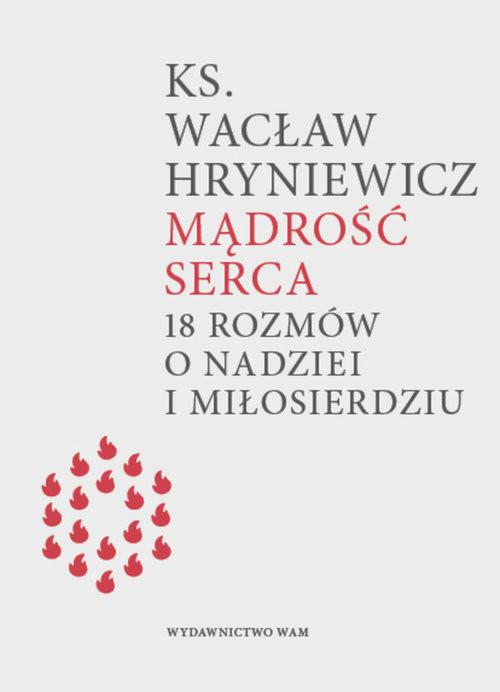 okładka Mądrość serca 18 rozmów o nadziei i miłosierdziu, Książka   Hryniewicz Wacław