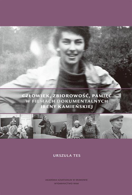 okładka Człowiek, zbiorowość, pamięć w filmach dokumentalnych Ireny Kamieńskiej, Książka | Tes Urszula