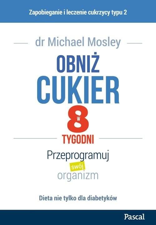 okładka Obniż cukier w 8 tygodni Przeprogramuj swój organizm, Książka | Mosley Michael