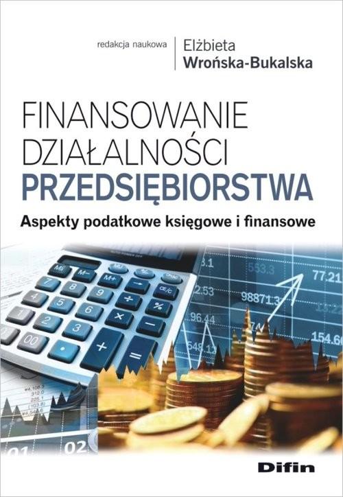 okładka Finansowanie działalności przedsiębiorstwa Aspekty podatkowe księgowe i finansowe, Książka |