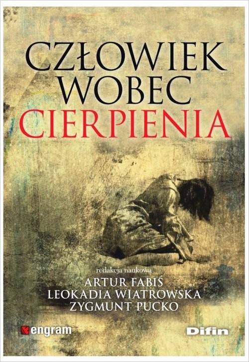 okładka Człowiek wobec cierpienia, Książka | Artur Fabiś, Leokadia Wiatrowska, Zygmu Pucko