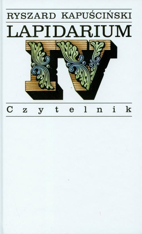 okładka Lapidarium IV, Książka | Kapuściński Ryszard