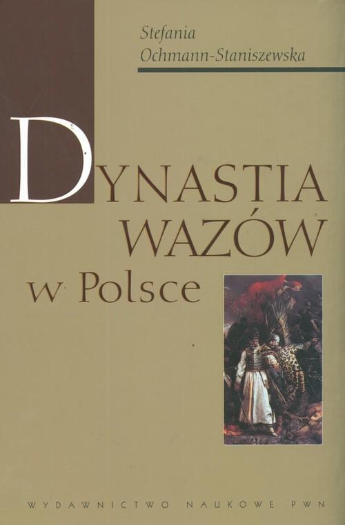 okładka Dynastia Wazów w Polsce, Książka | Ochmann-Staniszewska Stefania