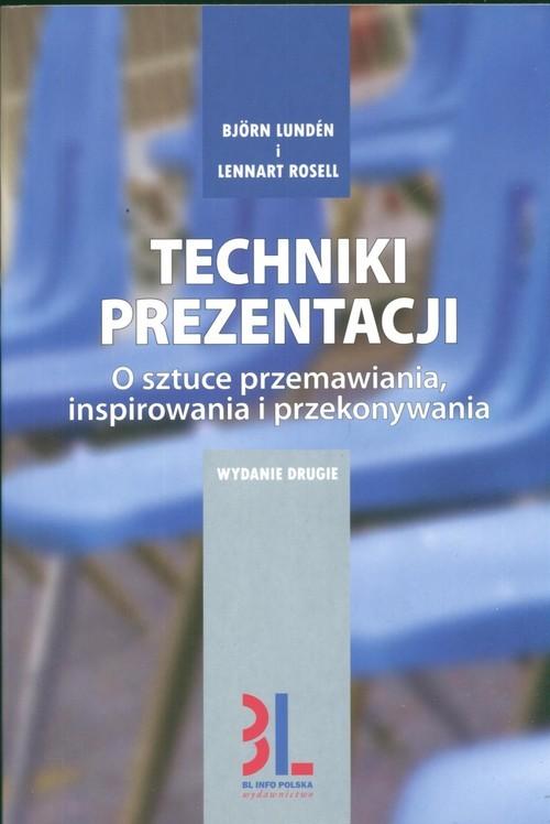 okładka Techniki prezentacji O sztuce przemawiania, angażowania i przekonywania, Książka | Björn Lundén, Lennart Rosell