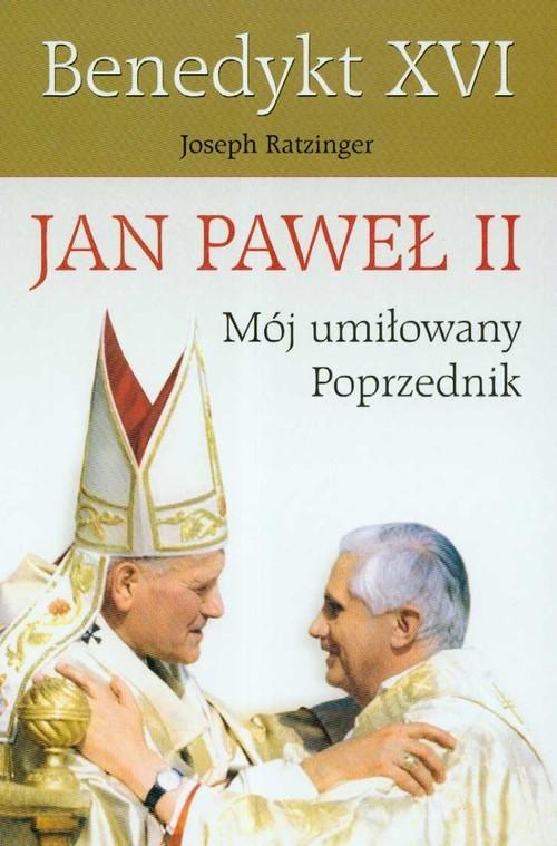 okładka Jan Paweł II Mój umiłowany poprzednik, Książka | Benedykt XVI