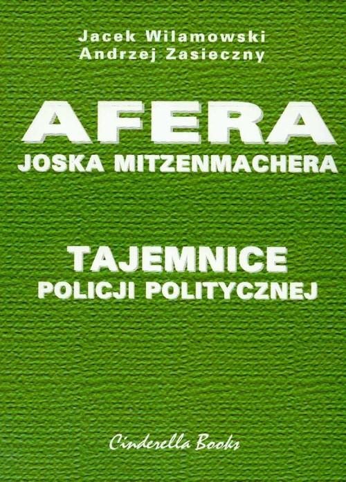 okładka Tajemnice policji politycznej Afera Joska Mitzenmachera, Książka | Jacek Wilamowski, Andrzej Zasieczny
