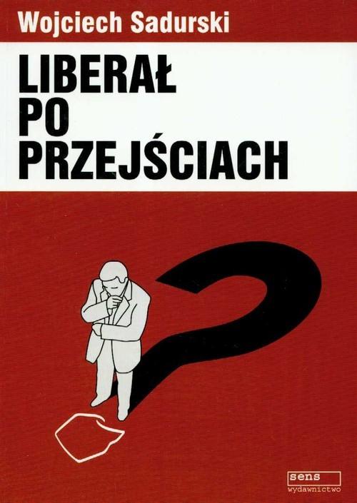 okładka Liberał po przejściach Publicystyka i eseje 2003-2006książka |  | Sadurski Wojciech