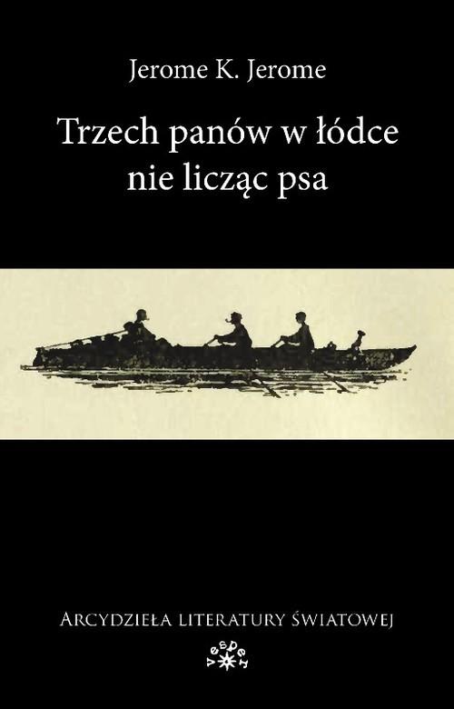 okładka Trzech panów w łódce nie licząc psa, Książka | Jerome K. Jerome