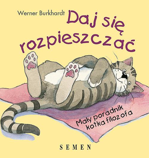 okładka Daj się rozpieszczać Mały poradnik kotka filozofa, Książka | Burkhardt Werner