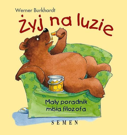 okładka Żyj na luzie Mały poradnik misia filozofa, Książka | Burkhardt Werner