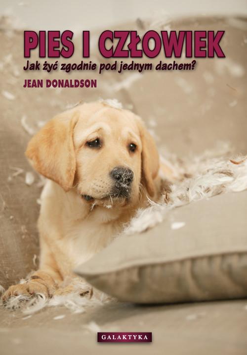 okładka Pies i człowiek Jak żyć zgodnie pod jednym dachem.książka |  | Donaldson Jean
