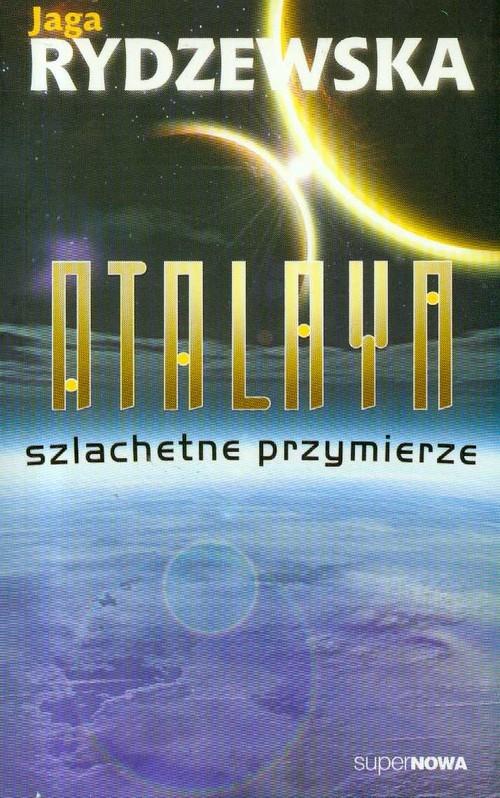 okładka Atalaya Szlachetne przymierze, Książka | Rydzewska Jaga