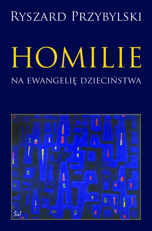okładka Homilie na ewangelię dzieciństwa Szkice z teologii biblijnej malarzy i poetów, Książka | Przybylski Ryszard