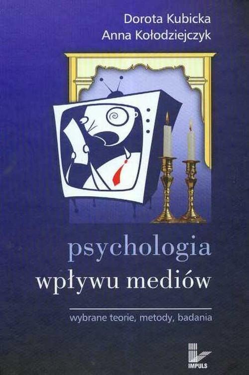 okładka Psychologia wpływu mediów  Wybrane teorie metody badania, Książka | Dorota Kubicka, Anna Kołodziejczyk