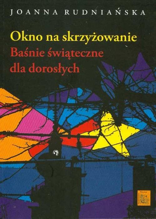 okładka Okno na skrzyżowanie Baśnie świąteczne dla dorosłych, Książka | Rudniańska Joanna