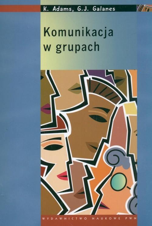 okładka Komunikacja w grupach, Książka | Katherine Adams, Gloria J. Galanes