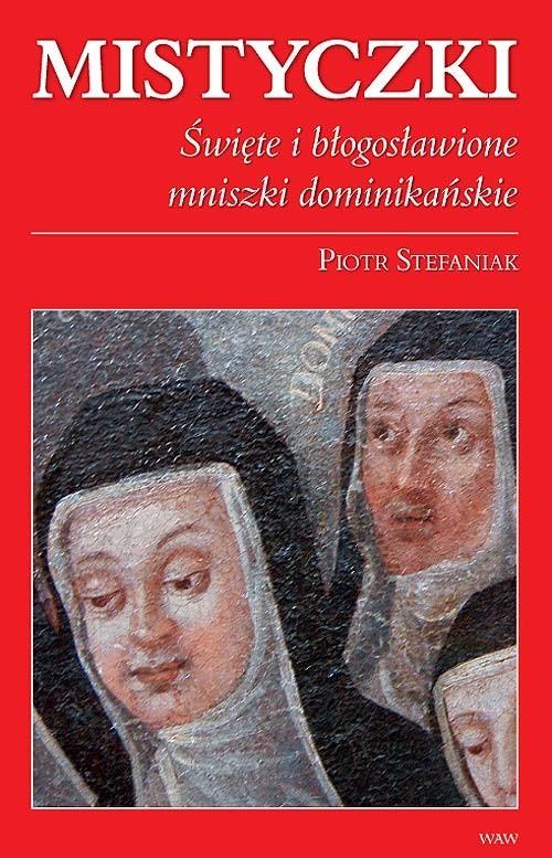 okładka Mistyczki Święte i błogosławione mniszki dominikańskie, Książka | Stefaniak Piotr
