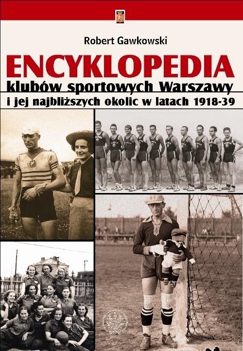 okładka Encyklopedia klubów sportowych Warszawy i jej najbliższych okolic w latach 1918-39, Książka | Gawkowski Robert