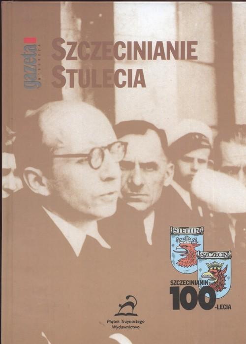 okładka Szczecinianie stulecia, Książka |