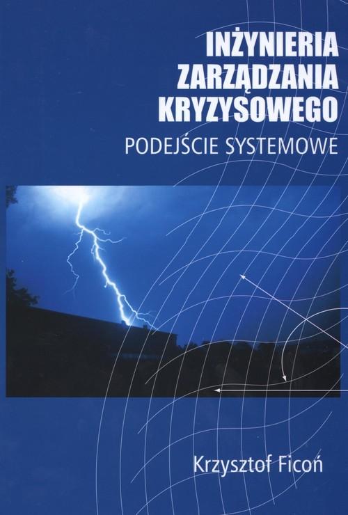 okładka Inżynieria zarządzania kryzysowego Podejście Systemowe, Książka   Ficoń Krzysztof