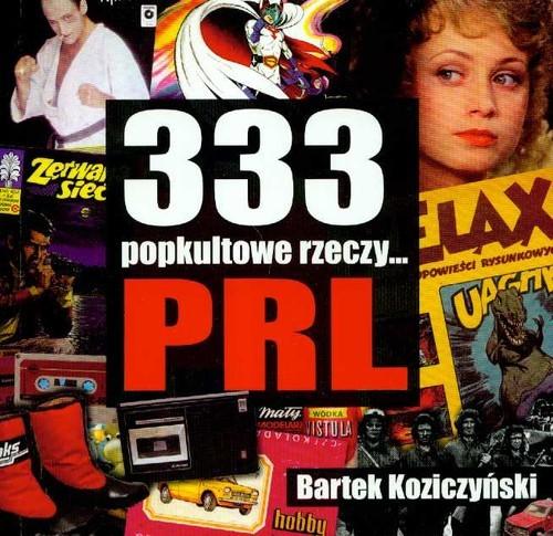 okładka 333 popkultowe rzeczy PRL, Książka | Koziczyński Bartek
