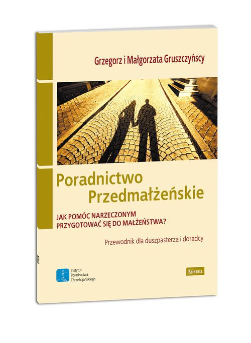 okładka Poradnictwo przedmałżeńskie Jak pomóc narzeczonym przygotować się do małżeństwa?, Książka | Grzegorz Gruszczyński, Małgorzat Gruszczyńska