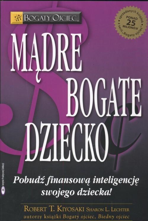 okładka Mądre bogate dziecko, Książka | Robert T. Kiyosaki, Sharon L. Lechter