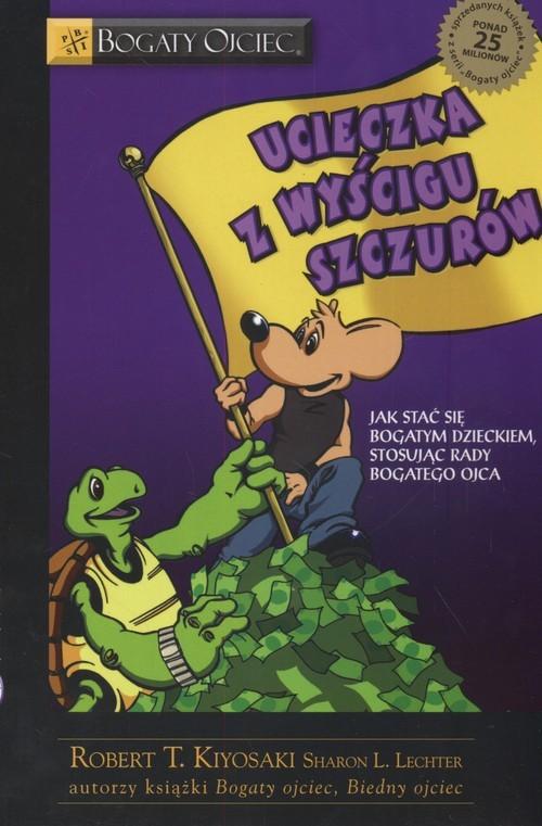 okładka Ucieczka z wyścigu szczurów Jak stać się bogatym dzieckiem stosując rady bogatego ojca, Książka | Robert T. Kiyosaki, Sharon L. Lechter